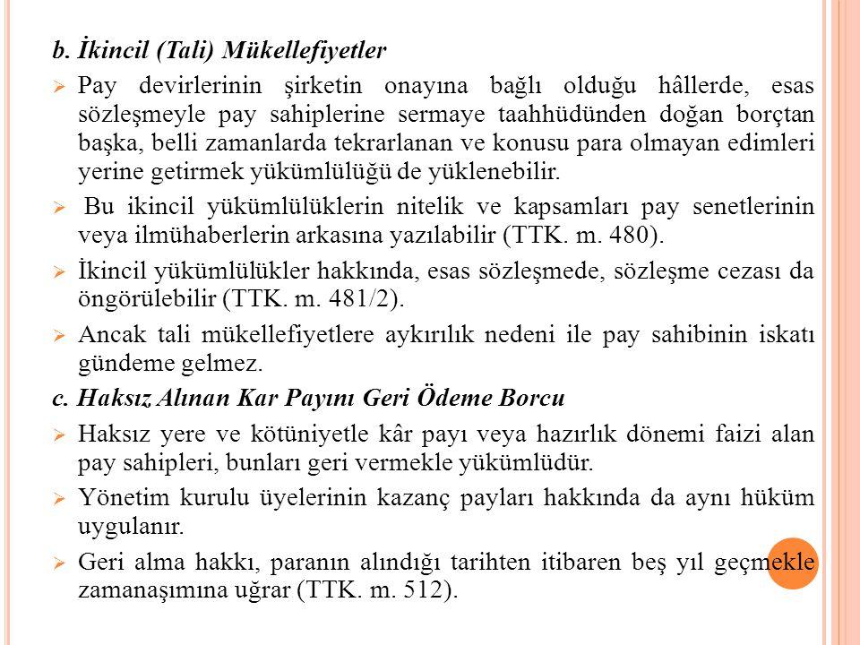 b. İkincil (Tali) Mükellefiyetler  Pay devirlerinin şirketin onayına bağlı olduğu hâllerde, esas sözleşmeyle pay sahiplerine sermaye taahhüdünden doğ