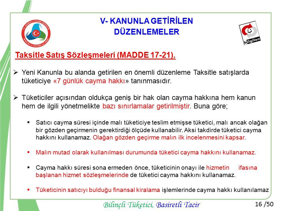 16 /50 Bilinçli Tüketici, Basiretli Tacir Taksitle Satış Sözleşmeleri (MADDE 17-21).  Yeni Kanunla bu alanda getirilen en önemli düzenleme Taksitle s