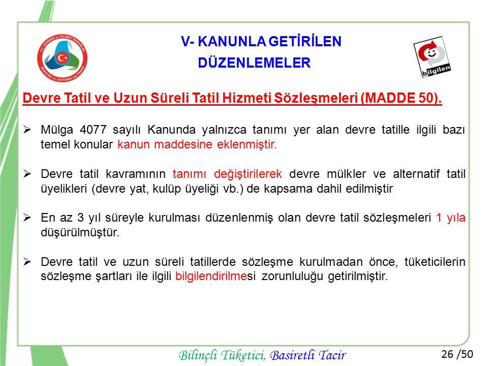 26 /50 Bilinçli Tüketici, Basiretli Tacir Devre Tatil ve Uzun Süreli Tatil Hizmeti Sözleşmeleri (MADDE 50).  Mülga 4077 sayılı Kanunda yalnızca tanım