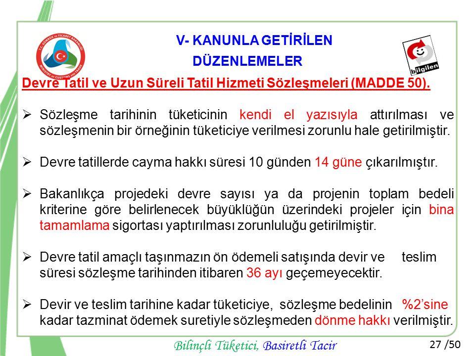 27 /50 Bilinçli Tüketici, Basiretli Tacir Devre Tatil ve Uzun Süreli Tatil Hizmeti Sözleşmeleri (MADDE 50).  Sözleşme tarihinin tüketicinin kendi el