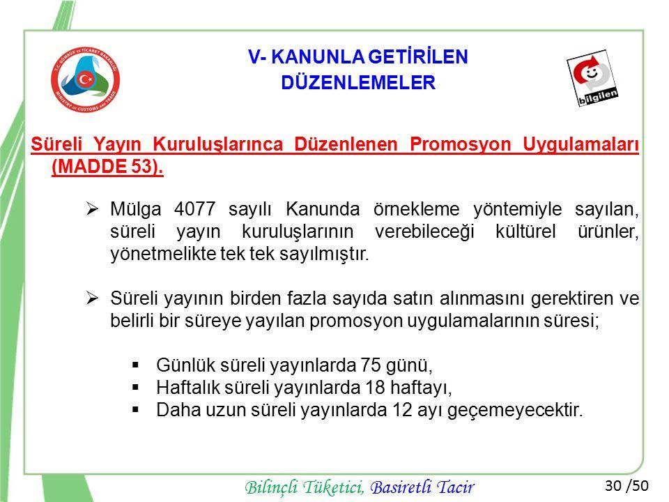 30 /50 Bilinçli Tüketici, Basiretli Tacir Süreli Yayın Kuruluşlarınca Düzenlenen Promosyon Uygulamaları (MADDE 53).  Mülga 4077 sayılı Kanunda örnekl