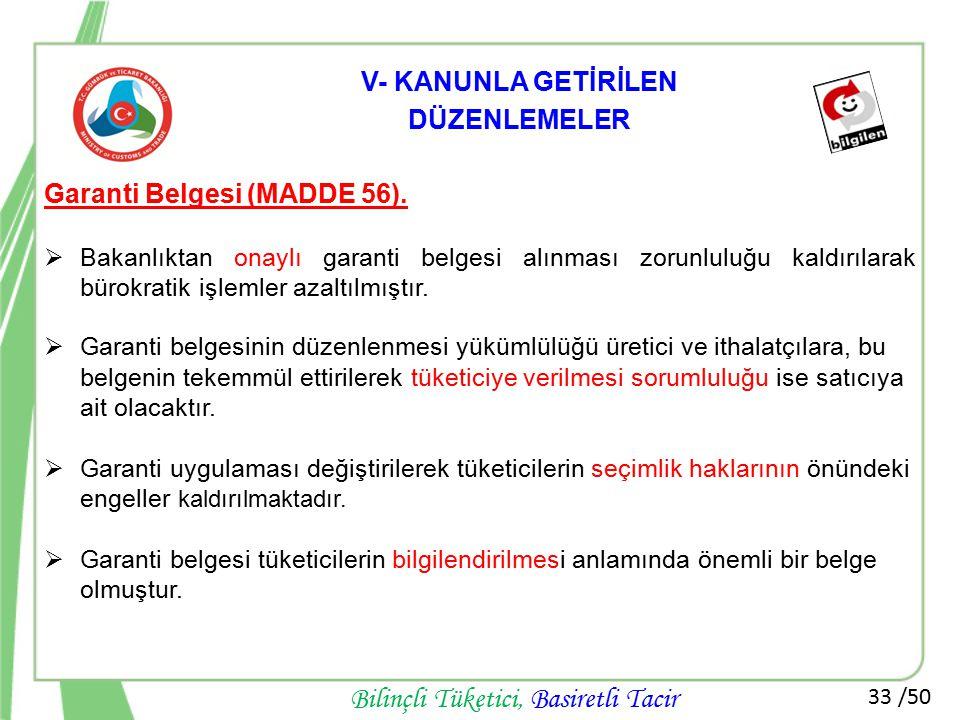 33 /50 Bilinçli Tüketici, Basiretli Tacir Garanti Belgesi (MADDE 56).  Bakanlıktan onaylı garanti belgesi alınması zorunluluğu kaldırılarak bürokrati