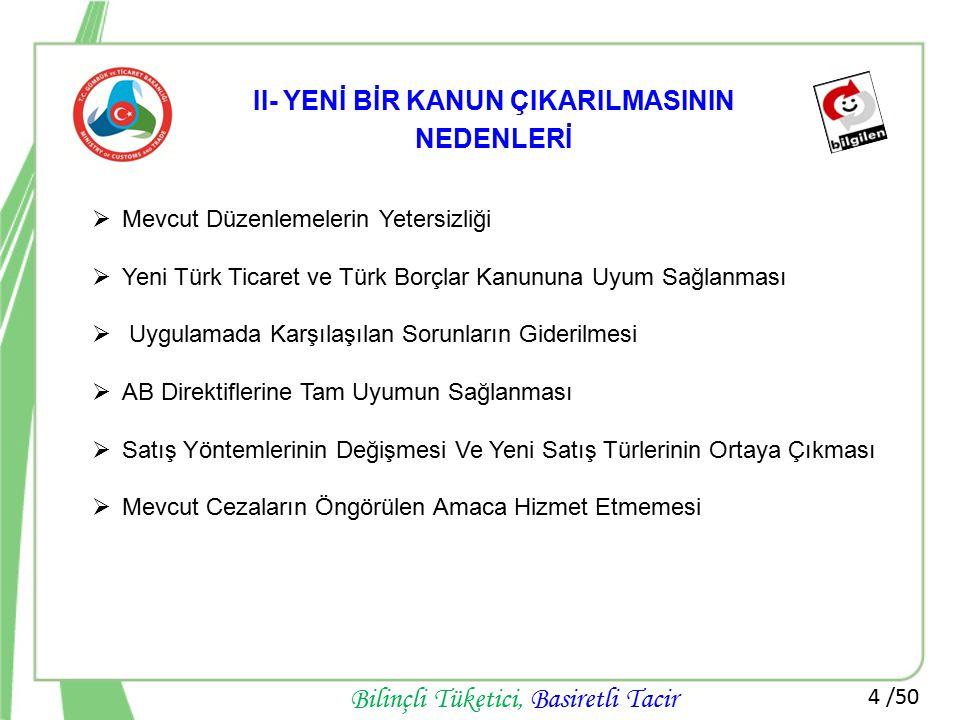 4 /50 Bilinçli Tüketici, Basiretli Tacir II- YENİ BİR KANUN ÇIKARILMASININ NEDENLERİ  Mevcut Düzenlemelerin Yetersizliği  Yeni Türk Ticaret ve Türk