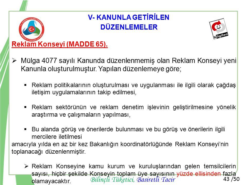 43 /50 Bilinçli Tüketici, Basiretli Tacir Reklam Konseyi (MADDE 65).  Mülga 4077 sayılı Kanunda düzenlenmemiş olan Reklam Konseyi yeni Kanunla oluştu