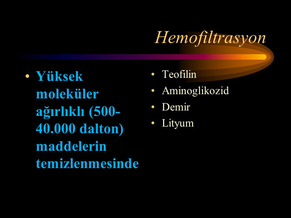 Hemoperfüzyonla temizlenen maddeler : Aspirin Alkoller Amitriptilin Nortriptilin Antineoplastik maddeler Karbamazepin Epdantoin Fenobarbital Pentobarb