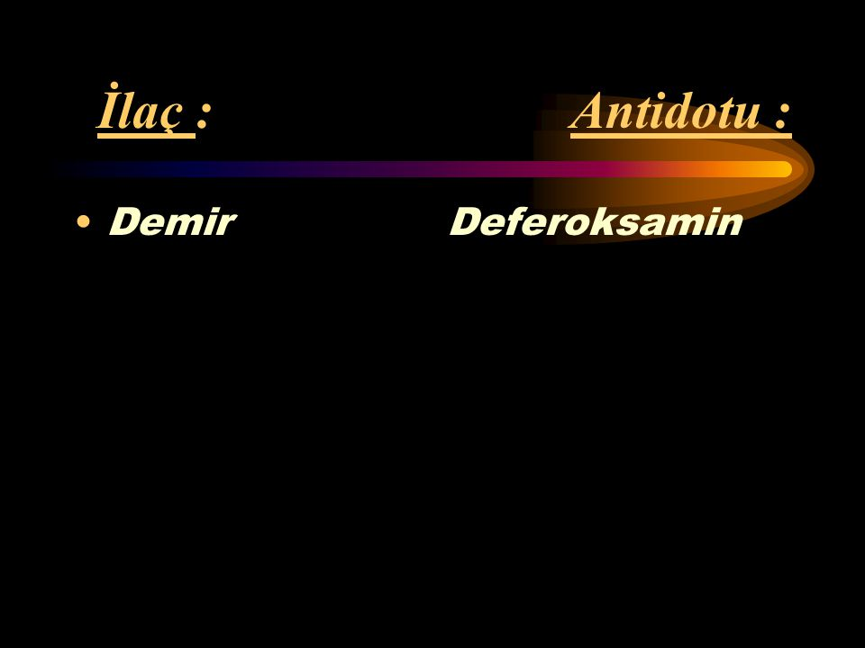 İlaç : Antidotu : Etilen glikol Etanol (%100) Fomepizol (4-. metil pirazol)