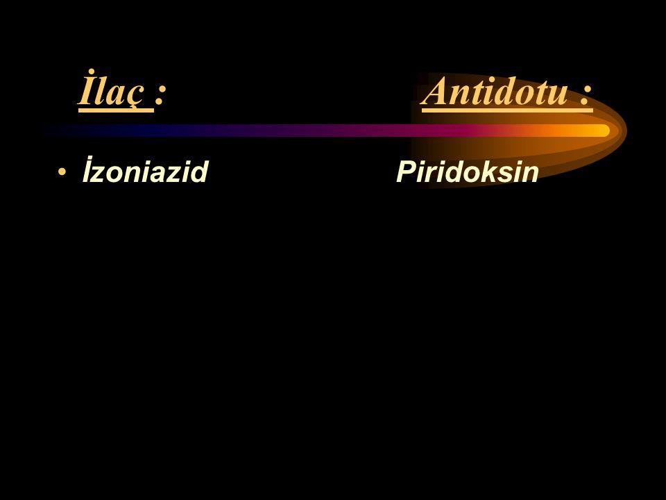 İlaç : Antidotu : Organik fosfat *Atropin sülfat içeren (Malation, *Pralidoksim paration) insektisitler Karbamat *Atropin sülfat içeren insektisitler