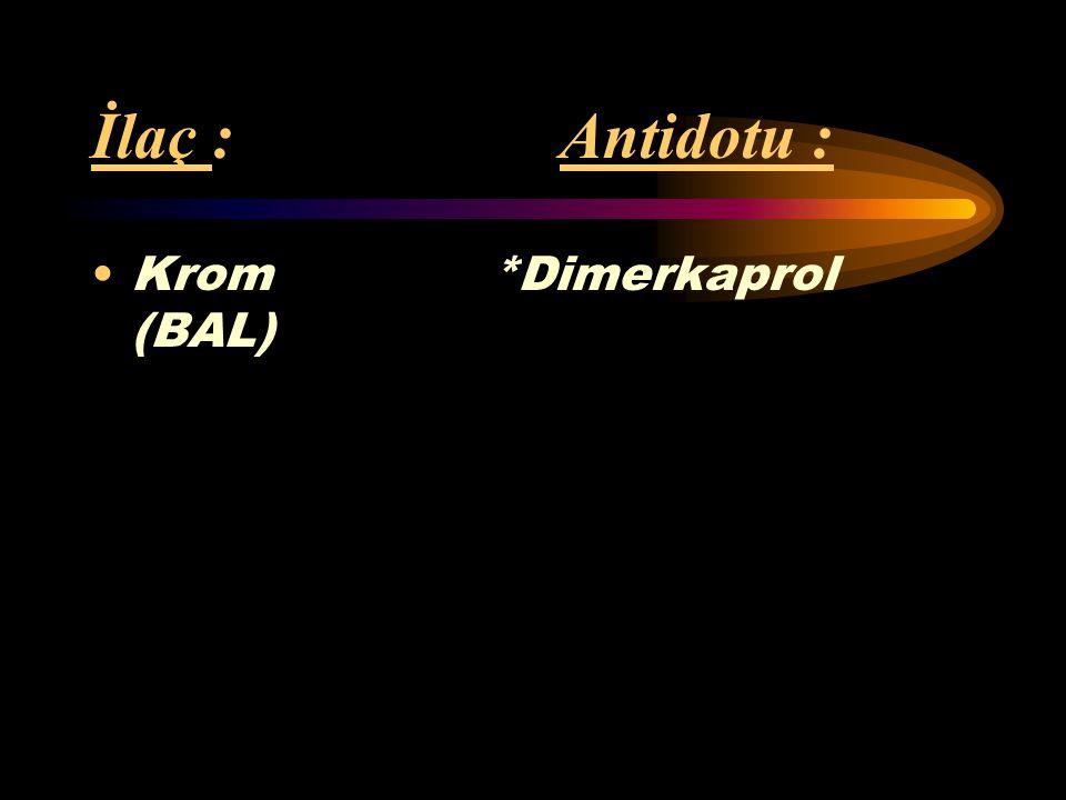 İlaç : Antidotu : Kobalt *Dimerkaprol (BAL) *EDTA (Etilen- diamintetraasetat)