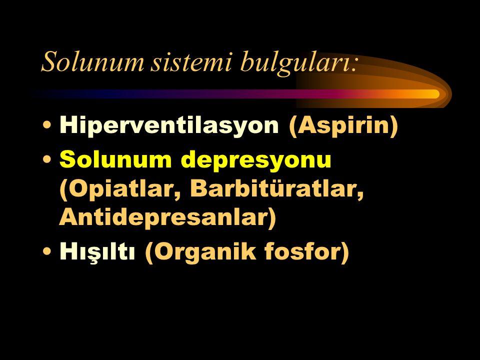 KBB bulguları: Kulak çınlaması (Aspirin) Ağız kuruluğu (Atropin) Salivasyon (Organik fosfor) Stomatit (Korozif madde)