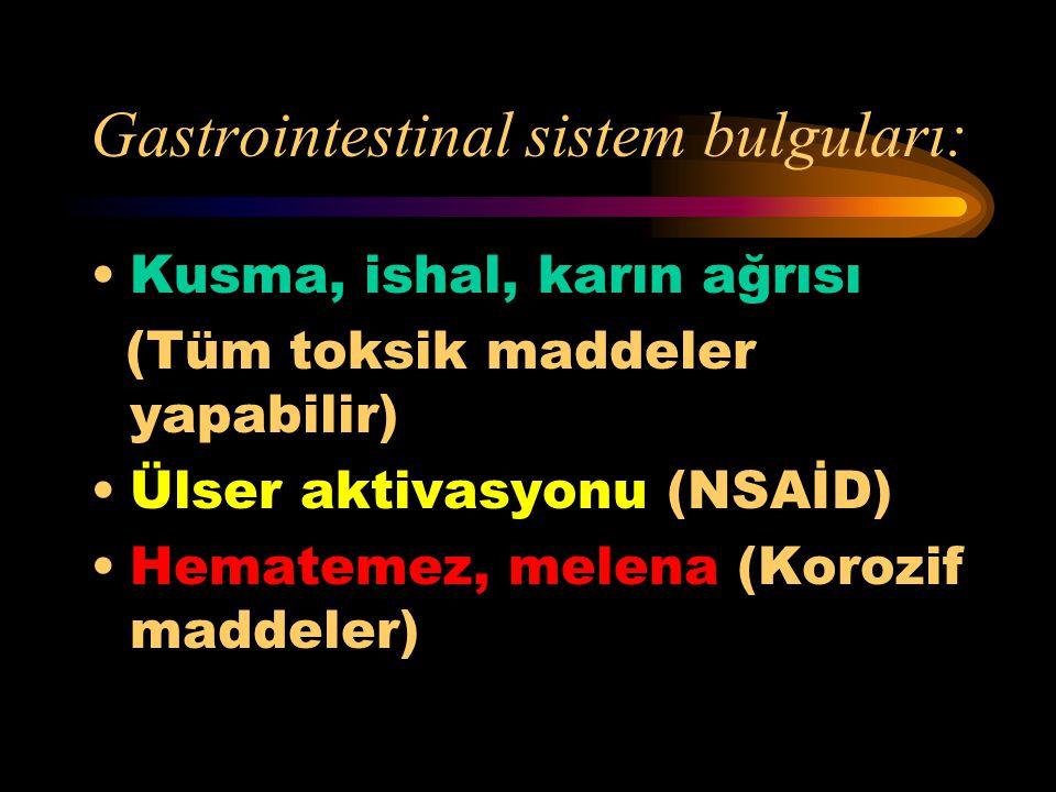 Solunum sistemi bulguları: Hiperventilasyon (Aspirin) Solunum depresyonu (Opiatlar, Barbitüratlar, Antidepresanlar) Hışıltı (Organik fosfor)
