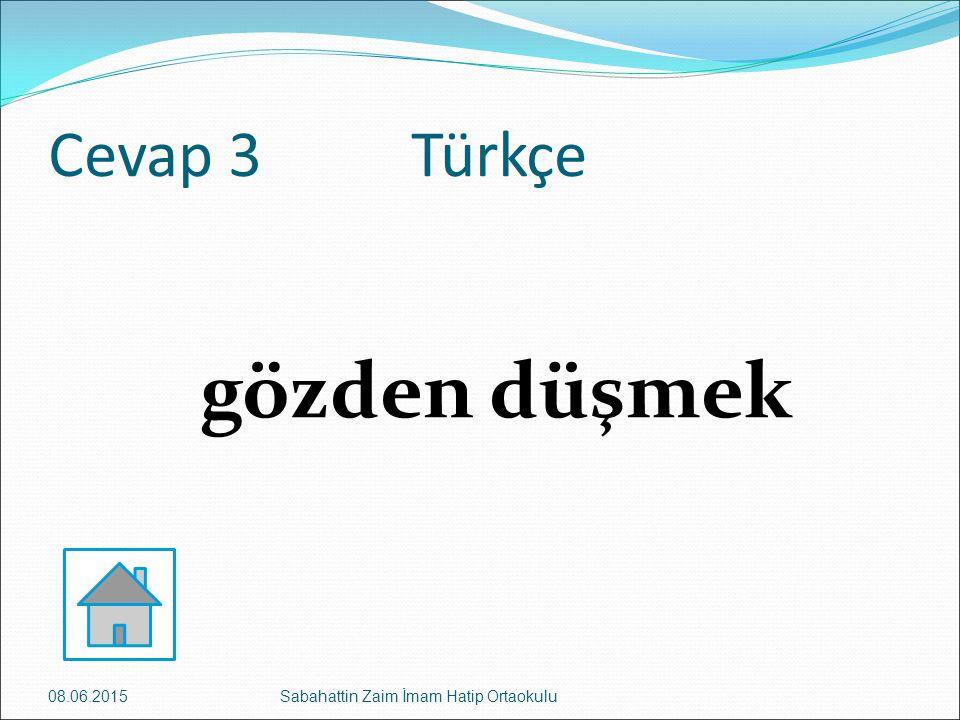 Cevap 3 Türkçe gözden düşmek 08.06.2015Sabahattin Zaim İmam Hatip Ortaokulu
