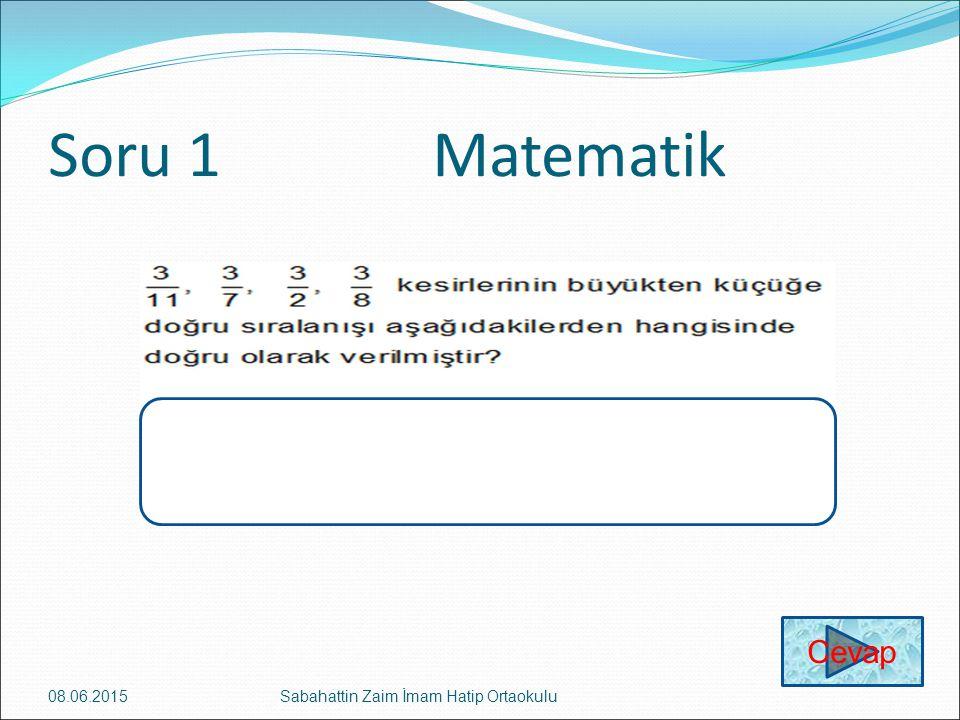 Soru 1Matematik 08.06.2015Sabahattin Zaim İmam Hatip Ortaokulu Cevap