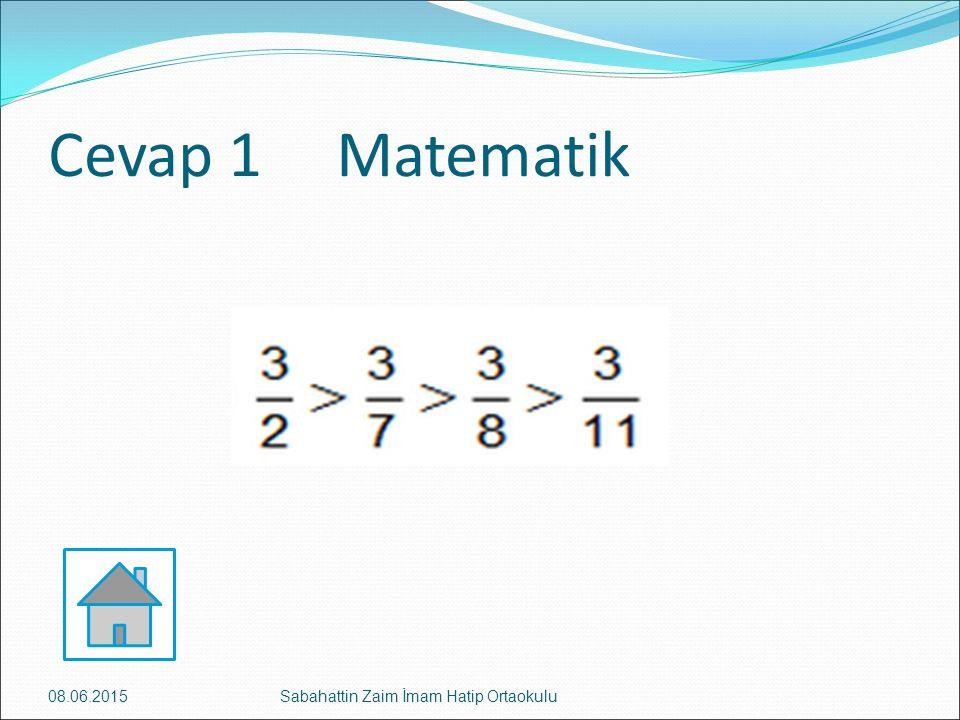 Cevap 1Matematik 08.06.2015Sabahattin Zaim İmam Hatip Ortaokulu