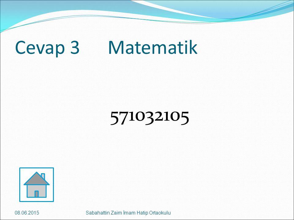 Cevap 3 Matematik 571032105 08.06.2015Sabahattin Zaim İmam Hatip Ortaokulu