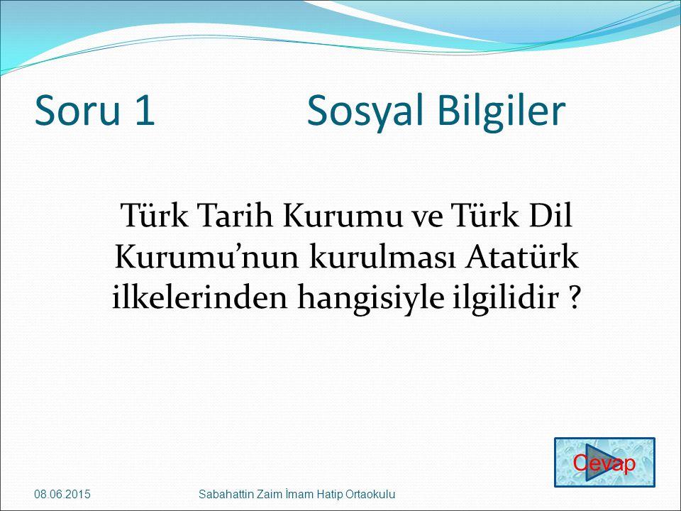 Soru 1Sosyal Bilgiler Türk Tarih Kurumu ve Türk Dil Kurumu'nun kurulması Atatürk ilkelerinden hangisiyle ilgilidir .