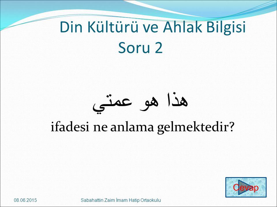Din Kültürü ve Ahlak Bilgisi Soru 2 هذا هو عمتي ifadesi ne anlama gelmektedir.
