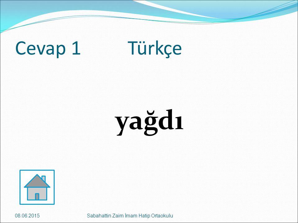 Cevap 1 Türkçe yağdı 08.06.2015Sabahattin Zaim İmam Hatip Ortaokulu