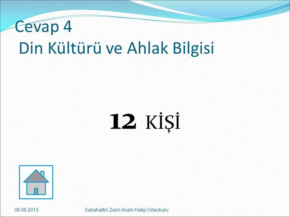 Cevap 4 Din Kültürü ve Ahlak Bilgisi 12 KİŞİ 08.06.2015Sabahattin Zaim İmam Hatip Ortaokulu