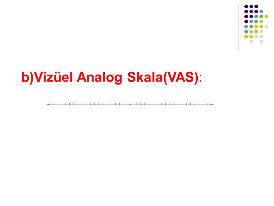 b)Vizüel Analog Skala(VAS):