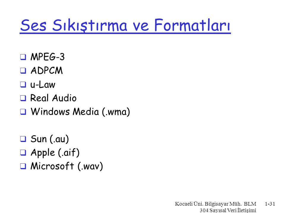 Ses Sıkıştırma ve Formatları  MPEG-3  ADPCM  u-Law  Real Audio  Windows Media (.wma)  Sun (.au)  Apple (.aif)  Microsoft (.wav) Kocaeli Üni. B
