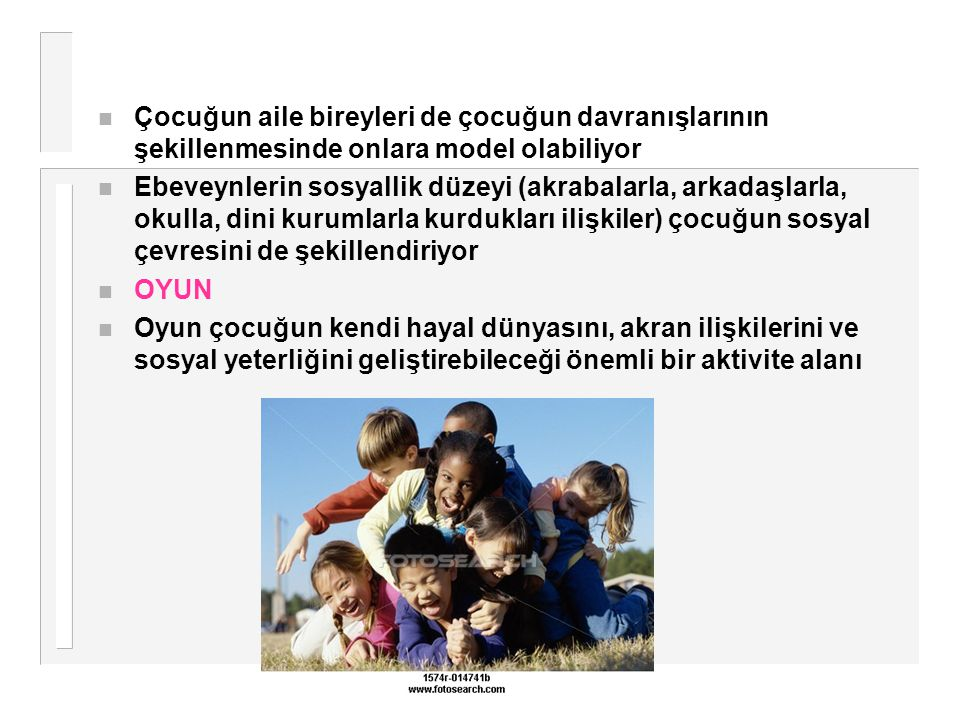 n Çocuğun aile bireyleri de çocuğun davranışlarının şekillenmesinde onlara model olabiliyor n Ebeveynlerin sosyallik düzeyi (akrabalarla, arkadaşlarla