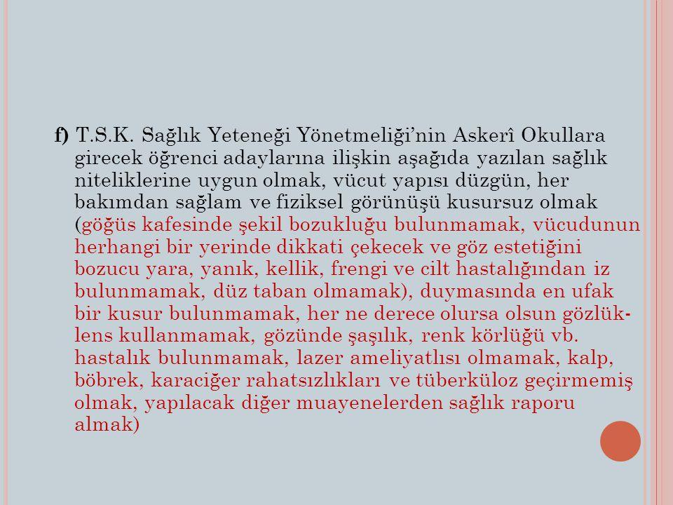 a) Erkek ve Türk vatandaşı olmak, b) Evli, dul, nişanlı olmamak, bir kadınla nikahsız, birlikte yaşamamak c) Türk Silahlı Kuvvetleri Ortaöğretim Okulları Yönetmeliği'nin 13.