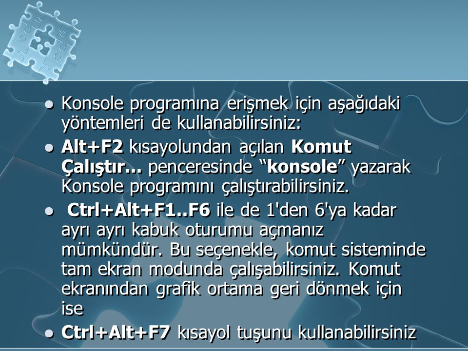"""Konsole programına erişmek için aşağıdaki yöntemleri de kullanabilirsiniz: Alt+F2 kısayolundan açılan Komut Çalıştır... penceresinde """"konsole"""" yazarak"""