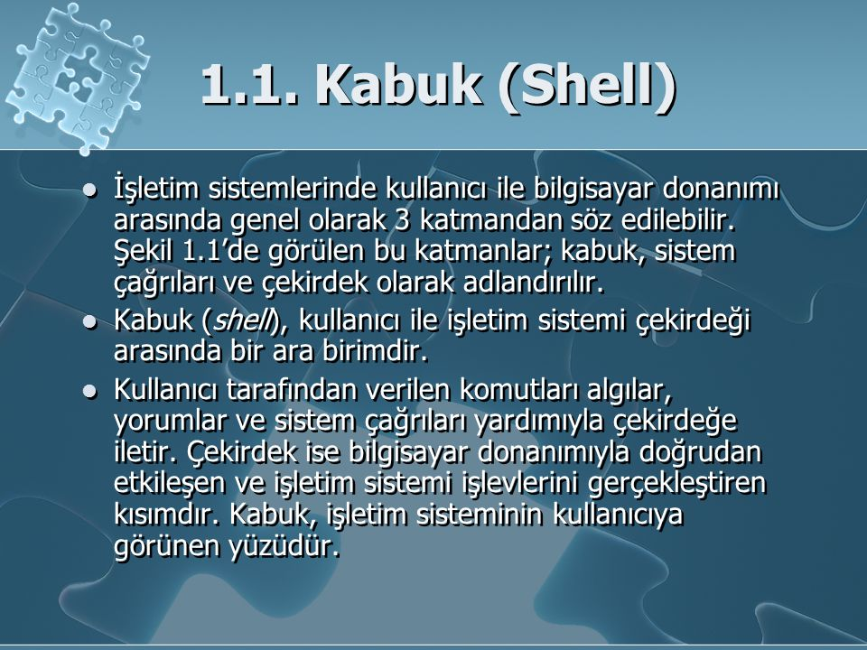 1.1. Kabuk (Shell) İşletim sistemlerinde kullanıcı ile bilgisayar donanımı arasında genel olarak 3 katmandan söz edilebilir. Şekil 1.1'de görülen bu k