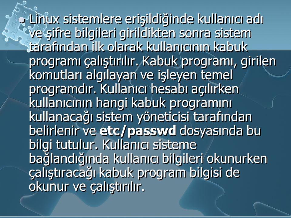 Linux sistemlere erişildiğinde kullanıcı adı ve şifre bilgileri girildikten sonra sistem tarafından ilk olarak kullanıcının kabuk programı çalıştırılı