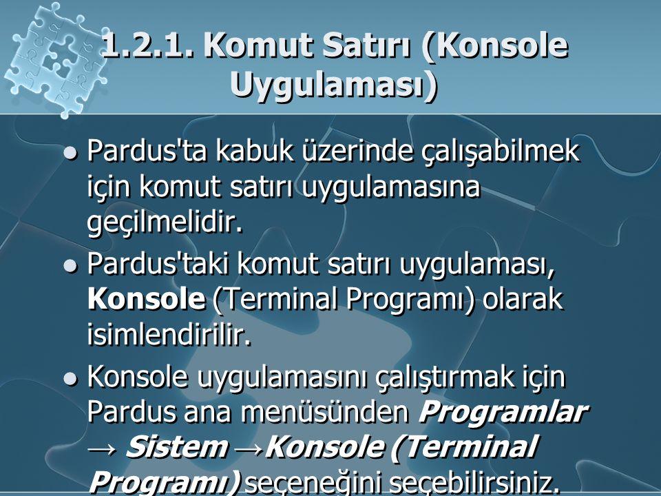 1.2.1. Komut Satırı (Konsole Uygulaması) Pardus'ta kabuk üzerinde çalışabilmek için komut satırı uygulamasına geçilmelidir. Pardus'taki komut satırı u