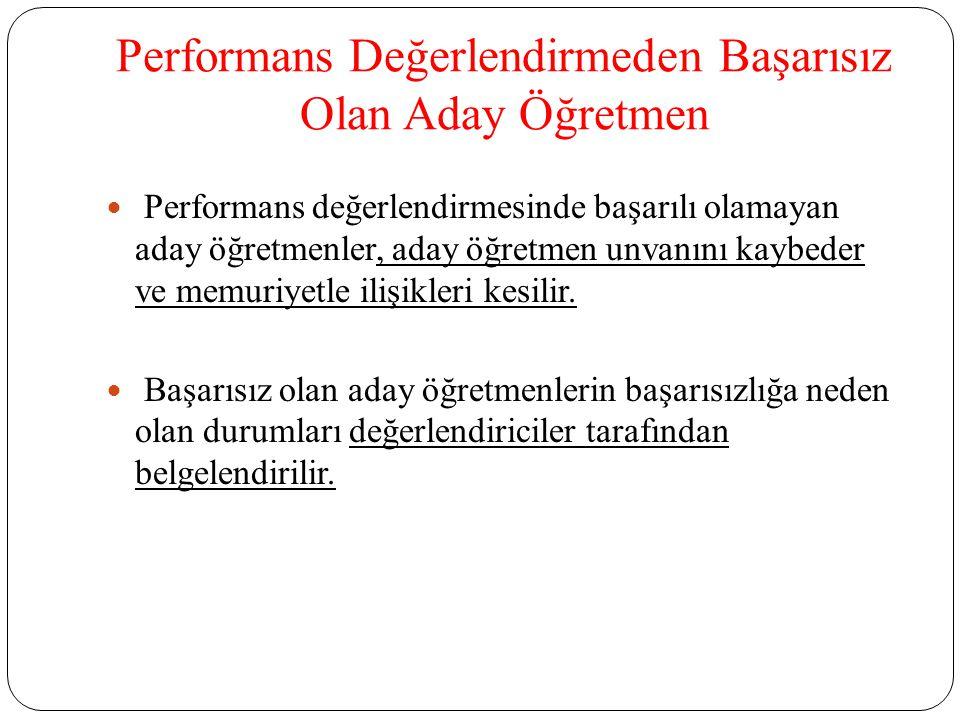 Performans Değerlendirmeden Başarısız Olan Aday Öğretmen Performans değerlendirmesinde başarılı olamayan aday öğretmenler, aday öğretmen unvanını kayb