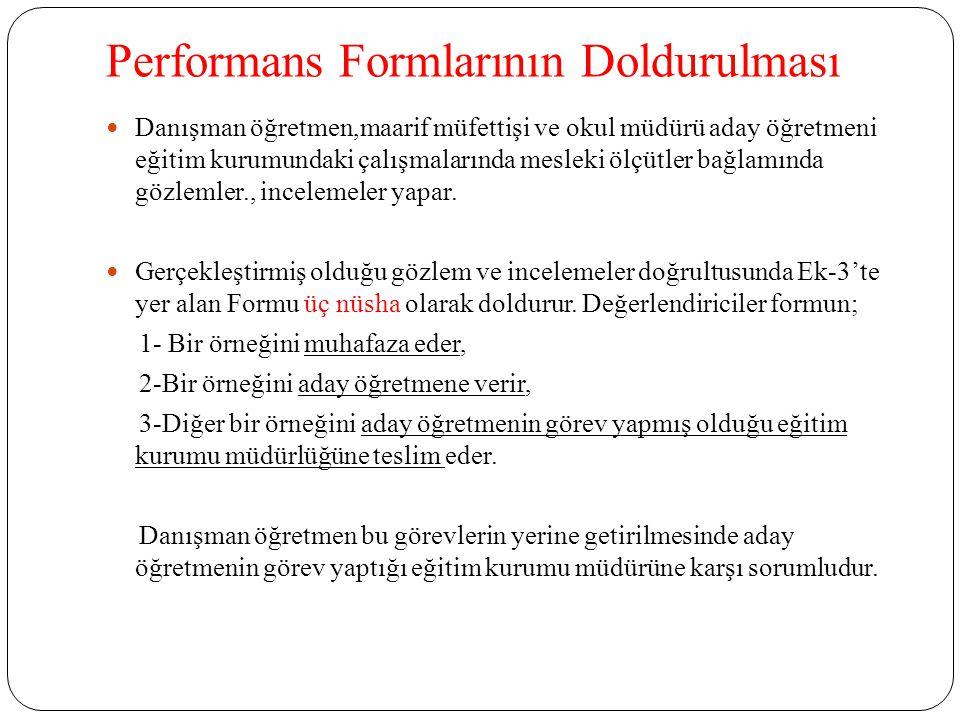 Performans Formlarının Doldurulması Danışman öğretmen,maarif müfettişi ve okul müdürü aday öğretmeni eğitim kurumundaki çalışmalarında mesleki ölçütle