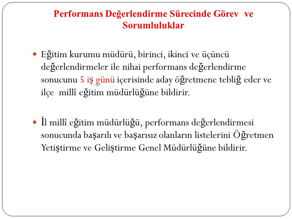 Performans Değerlendirme Sürecinde Görev ve Sorumluluklar E ğ itim kurumu müdürü, birinci, ikinci ve üçüncü de ğ erlendirmeler ile nihai performans de