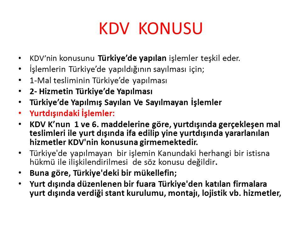 KDV KONUSU KDV'nin konusunu Türkiye'de yapılan işlemler teşkil eder.