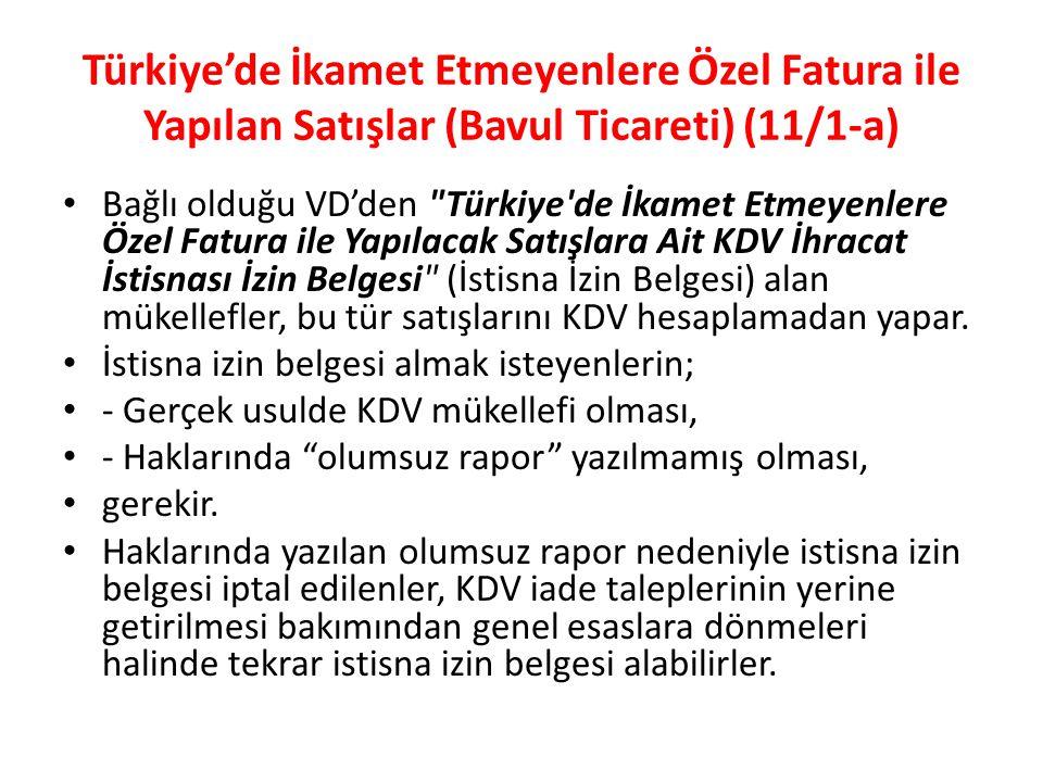 Türkiye'de İkamet Etmeyenlere Özel Fatura ile Yapılan Satışlar (Bavul Ticareti) (11/1-a) Bağlı olduğu VD'den Türkiye de İkamet Etmeyenlere Özel Fatura ile Yapılacak Satışlara Ait KDV İhracat İstisnası İzin Belgesi (İstisna İzin Belgesi) alan mükellefler, bu tür satışlarını KDV hesaplamadan yapar.