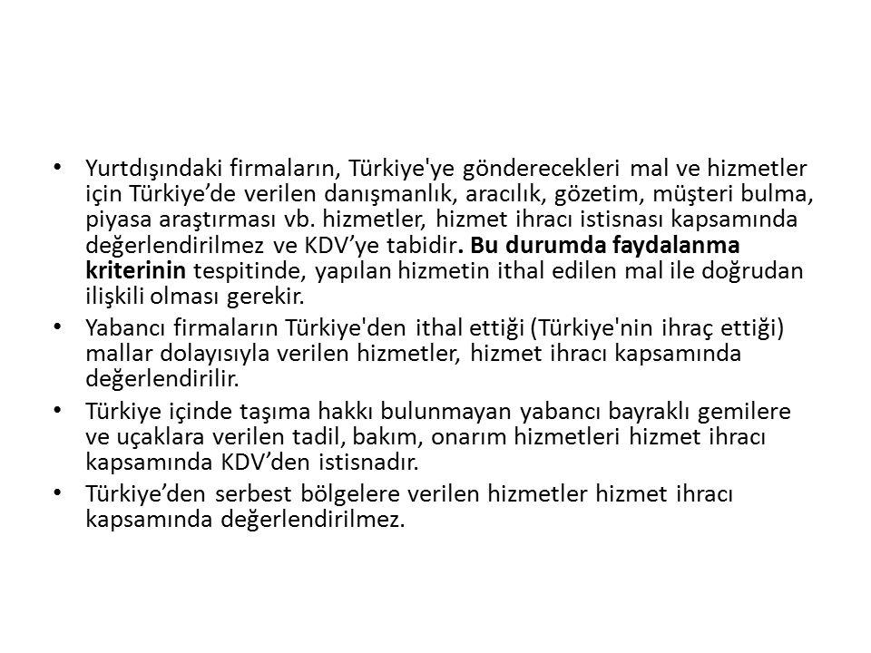 Yurtdışındaki firmaların, Türkiye ye gönderecekleri mal ve hizmetler için Türkiye'de verilen danışmanlık, aracılık, gözetim, müşteri bulma, piyasa araştırması vb.