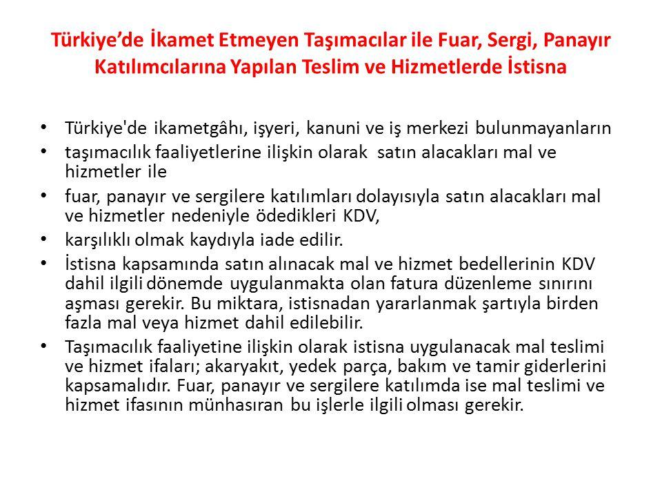 Türkiye'de İkamet Etmeyen Taşımacılar ile Fuar, Sergi, Panayır Katılımcılarına Yapılan Teslim ve Hizmetlerde İstisna Türkiye de ikametgâhı, işyeri, kanuni ve iş merkezi bulunmayanların taşımacılık faaliyetlerine ilişkin olarak satın alacakları mal ve hizmetler ile fuar, panayır ve sergilere katılımları dolayısıyla satın alacakları mal ve hizmetler nedeniyle ödedikleri KDV, karşılıklı olmak kaydıyla iade edilir.