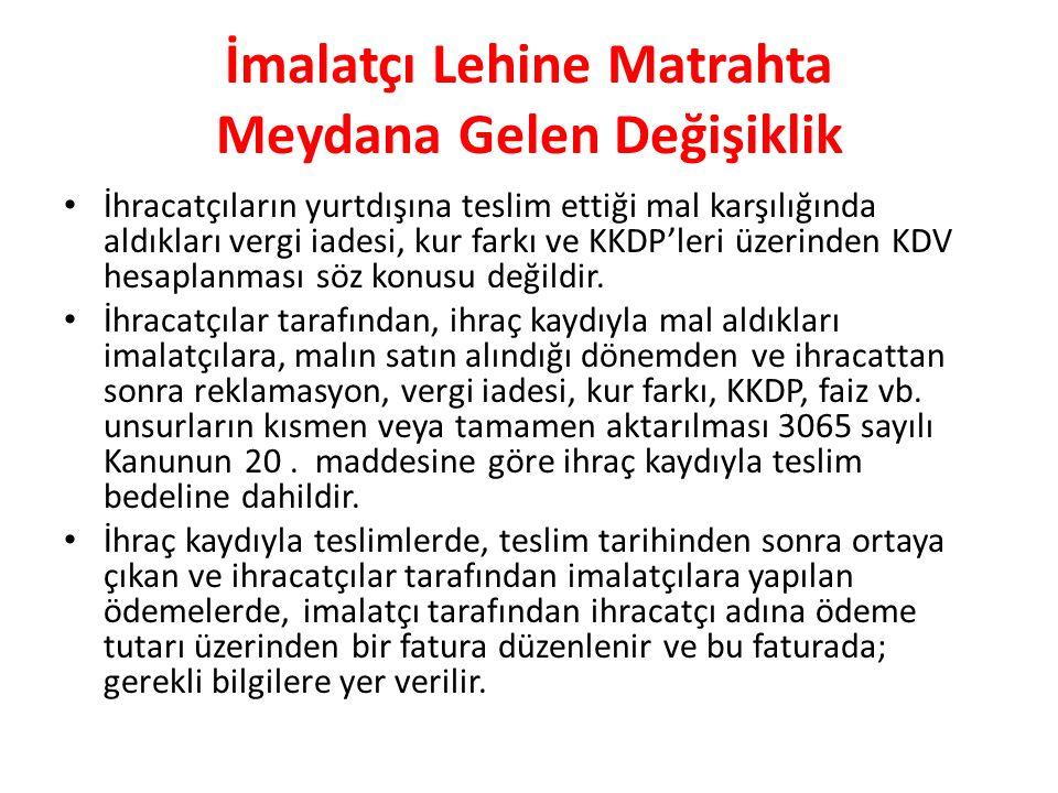 İmalatçı Lehine Matrahta Meydana Gelen Değişiklik İhracatçıların yurtdışına teslim ettiği mal karşılığında aldıkları vergi iadesi, kur farkı ve KKDP'leri üzerinden KDV hesaplanması söz konusu değildir.