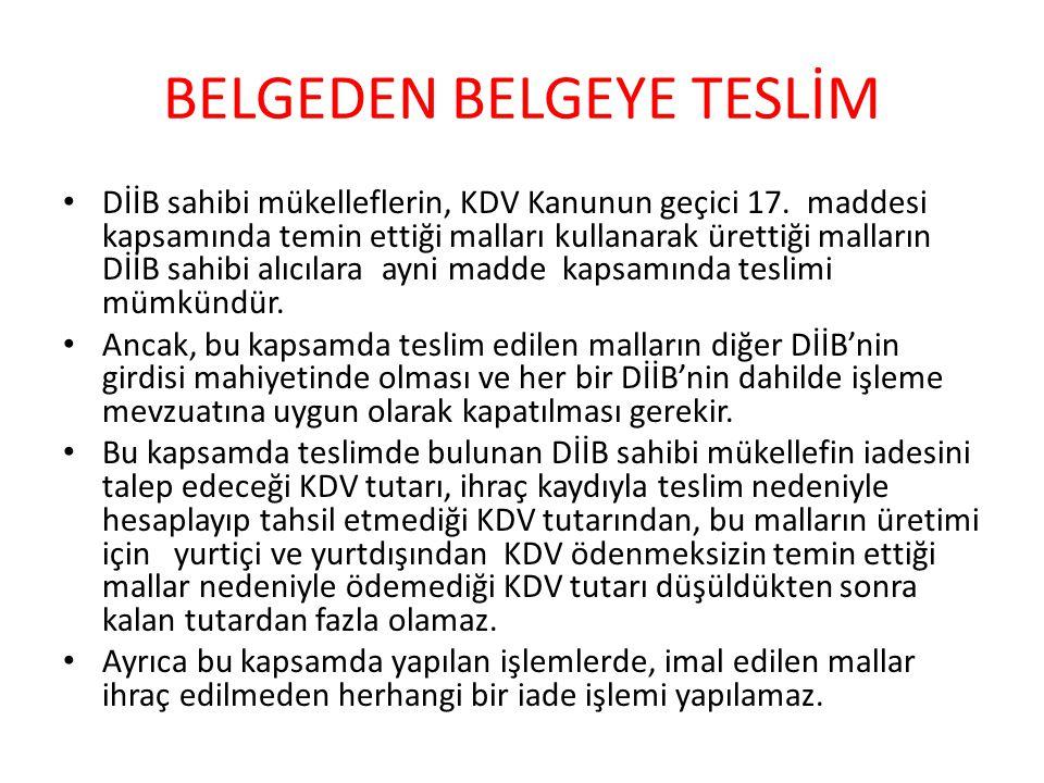 BELGEDEN BELGEYE TESLİM DİİB sahibi mükelleflerin, KDV Kanunun geçici 17.