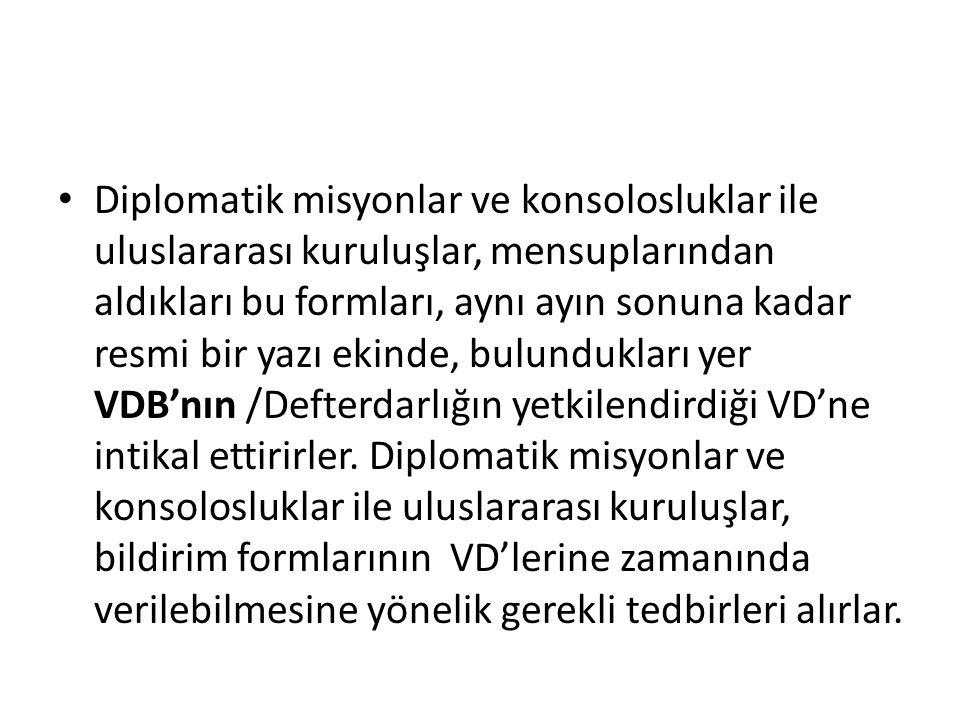 Diplomatik misyonlar ve konsolosluklar ile uluslararası kuruluşlar, mensuplarından aldıkları bu formları, aynı ayın sonuna kadar resmi bir yazı ekinde, bulundukları yer VDB'nın /Defterdarlığın yetkilendirdiği VD'ne intikal ettirirler.