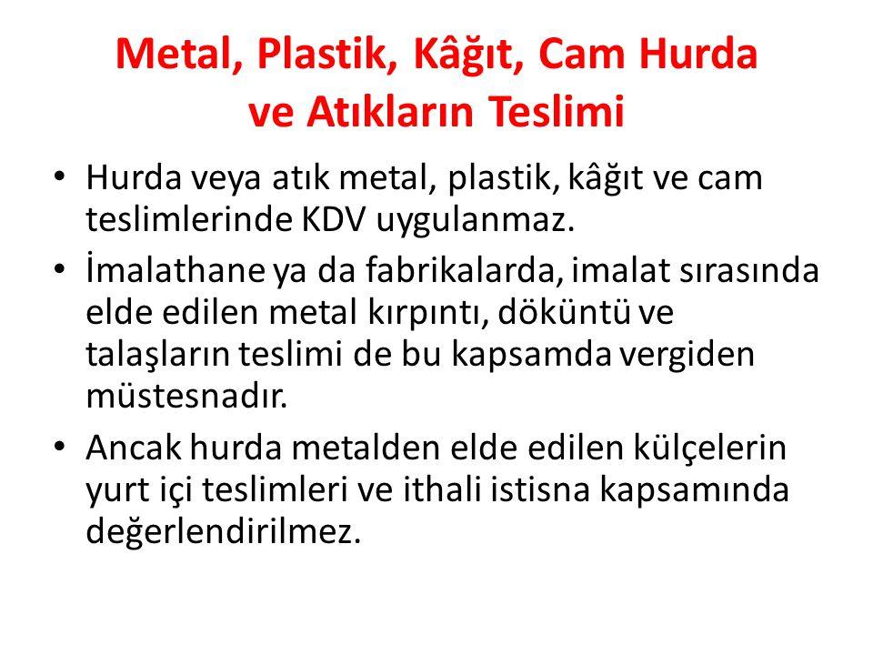Metal, Plastik, Kâğıt, Cam Hurda ve Atıkların Teslimi Hurda veya atık metal, plastik, kâğıt ve cam teslimlerinde KDV uygulanmaz.