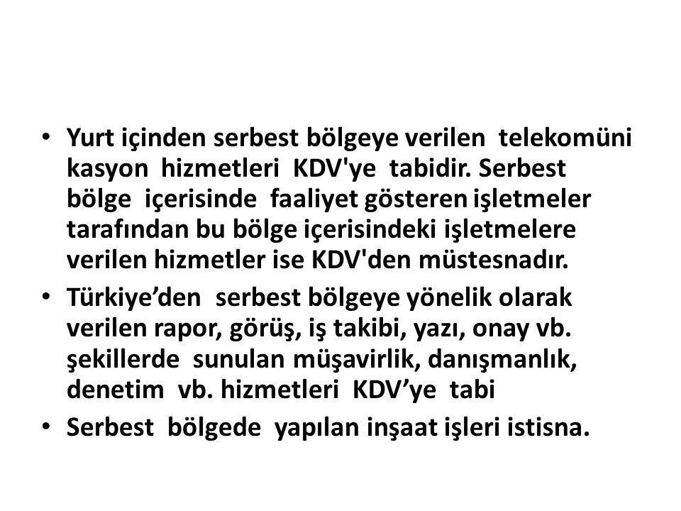 Yurt içinden serbest bölgeye verilen telekomüni kasyon hizmetleri KDV ye tabidir.