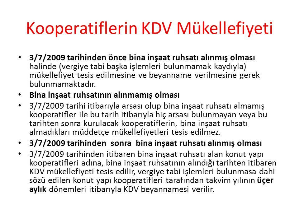 Kooperatiflerin KDV Mükellefiyeti 3/7/2009 tarihinden önce bina inşaat ruhsatı alınmış olması halinde (vergiye tabi başka işlemleri bulunmamak kaydıyla) mükellefiyet tesis edilmesine ve beyanname verilmesine gerek bulunmamaktadır.