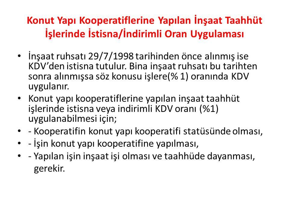 Konut Yapı Kooperatiflerine Yapılan İnşaat Taahhüt İşlerinde İstisna/İndirimli Oran Uygulaması İnşaat ruhsatı 29/7/1998 tarihinden önce alınmış ise KDV'den istisna tutulur.