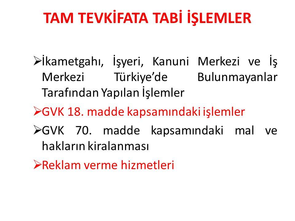 TAM TEVKİFATA TABİ İŞLEMLER  İkametgahı, İşyeri, Kanuni Merkezi ve İş Merkezi Türkiye'de Bulunmayanlar Tarafından Yapılan İşlemler  GVK 18.