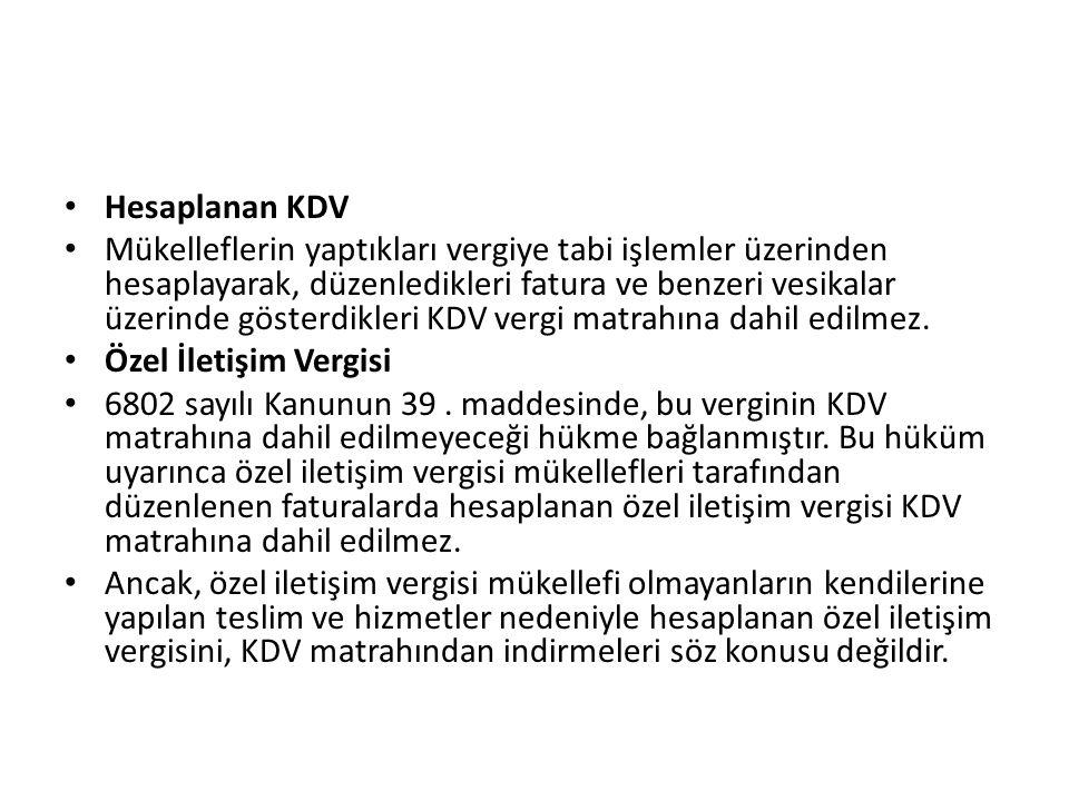 Hesaplanan KDV Mükelleflerin yaptıkları vergiye tabi işlemler üzerinden hesaplayarak, düzenledikleri fatura ve benzeri vesikalar üzerinde gösterdikleri KDV vergi matrahına dahil edilmez.