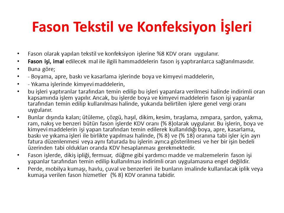 Fason Tekstil ve Konfeksiyon İşleri Fason olarak yapılan tekstil ve konfeksiyon işlerine %8 KDV oranı uygulanır.