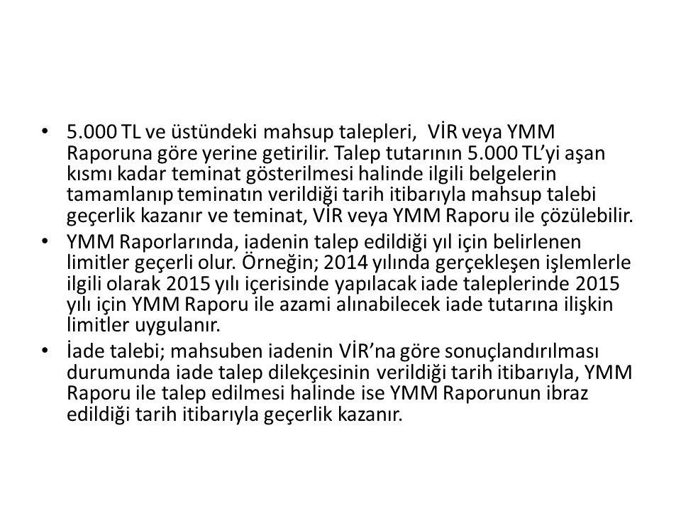 5.000 TL ve üstündeki mahsup talepleri, VİR veya YMM Raporuna göre yerine getirilir. Talep tutarının 5.000 TL'yi aşan kısmı kadar teminat gösterilmesi