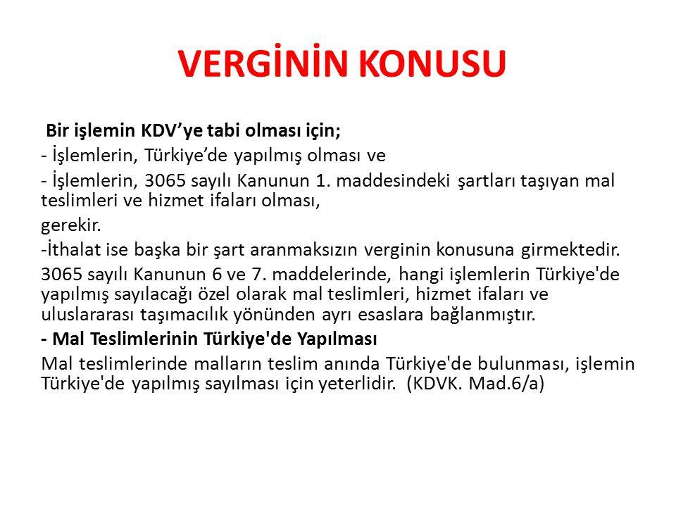 VERGİNİN KONUSU Bir işlemin KDV'ye tabi olması için; - İşlemlerin, Türkiye'de yapılmış olması ve - İşlemlerin, 3065 sayılı Kanunun 1.