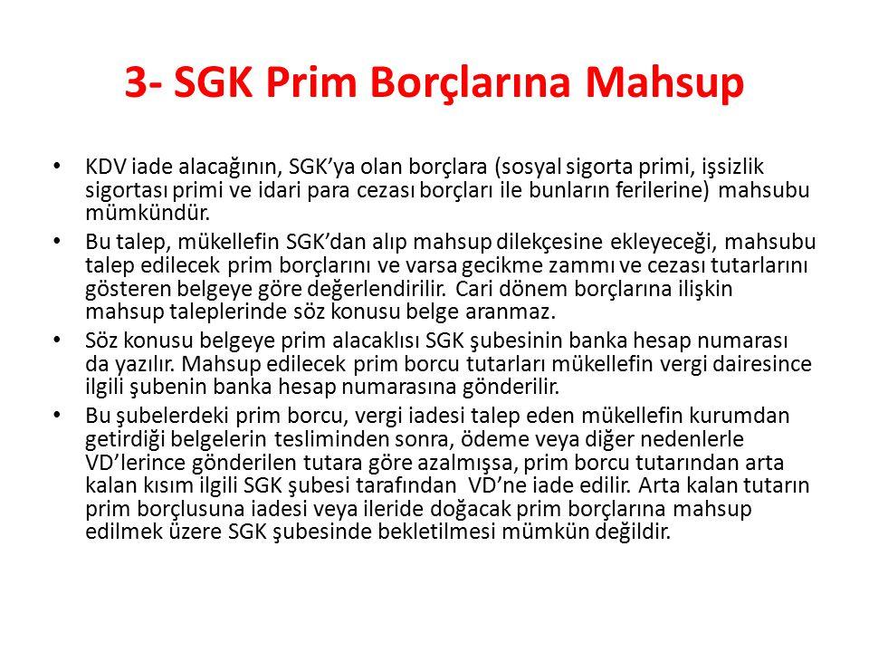 3- SGK Prim Borçlarına Mahsup KDV iade alacağının, SGK'ya olan borçlara (sosyal sigorta primi, işsizlik sigortası primi ve idari para cezası borçları ile bunların ferilerine) mahsubu mümkündür.
